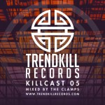 Trendkill Records Killcast 05 Mixed By The Clamps