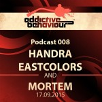 Addictive Behaviour Podcast 008 with Handra, Eastcolors & Mortem
