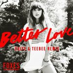 Foxes — Better Love (Calyx & TeeBee Remix)