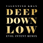 [Free] Valentino Khan — Deep Down Low (Evol Intent Remix)