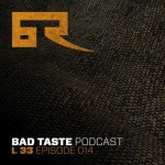 L 33 — Bad Taste Podcast 014