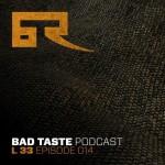 L 33 — Bad Taste Podcast 014