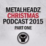 Metalheadz Christmas Podcast Part 1