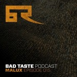 Bad Taste Podcast 015 — Malux