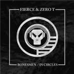 Fierce & Zero T — Bonesmen / In Circles