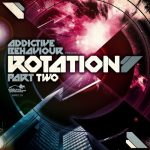 Addictive Behaviour представляют Rotation Part 2