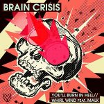 Brain Crisis — You'll Burn In Hell / Whirl Wind