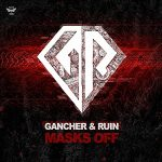 Gancher & Ruin — Masks Off EP